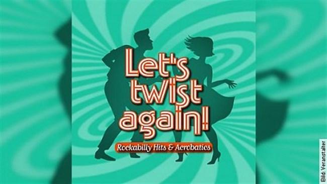 LET´S TWIST AGAIN! - Rockabilly Hits & Acrobatics