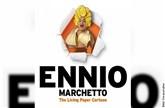 Ennio Marchetto - The Living Paper Cartoon